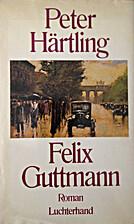 Felix Guttmann. Roman by Peter Härtling