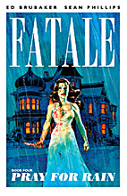 Fatale, Volume 4: Pray For Rain by Ed…