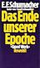 Das Ende unserer Epoche by E. F. Schumacher