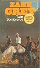 Twin sombreros, by Zane Grey by Zane Grey