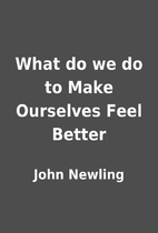 What do we do to Make Ourselves Feel Better…