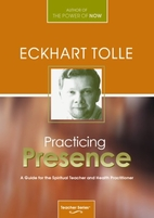 Practicing Presence : A Guide for the…