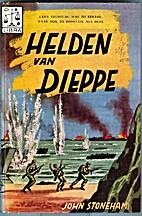 Helden van Dieppe by John Stoneham