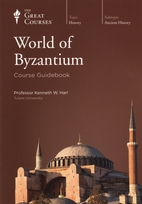 The World of Byzantium by Kenneth W. Harl