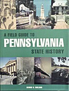 A Field Guide to Pennsylvania State History…