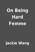 On Being Hard Femme by Jackie Wang