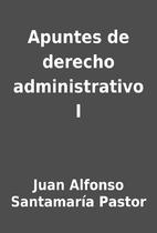 Apuntes de derecho administrativo I by Juan…