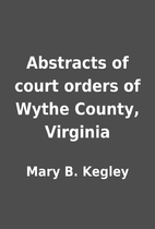 Abstracts of court orders of Wythe County,…