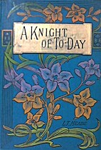 A Knight of To-Day: A Tale by L.T. Meade