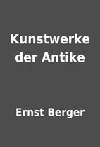 Kunstwerke der Antike by Ernst Berger