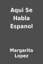 Aqui Se Habla Espanol by Margarita Lopez