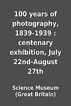 100 years of photography, 1839-1939 :…
