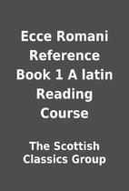 Ecce Romani Reference Book 1 A latin Reading…