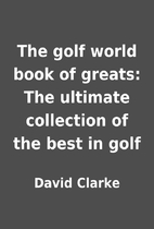 The golf world book of greats: The ultimate…