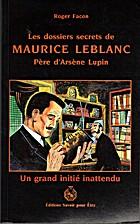 Les dossiers secrets de Maurice Leblanc…