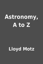 Astronomy, A to Z by Lloyd Motz