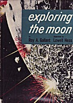 Exploring the Moon by Roy A. Gallant