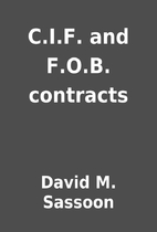 C.I.F. and F.O.B. contracts by David M.…