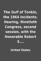 The Gulf of Tonkin, the 1964 incidents.…