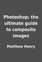 Photoshop; the ultimate guide to composite…