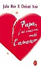 Papa, j'ai encore raté l'amour by Julia…