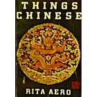 Things Chinese by Rita Aero