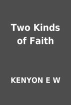 Two Kinds of Faith by KENYON E W
