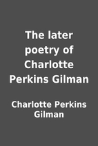 The later poetry of Charlotte Perkins Gilman…