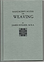 Manuscript Notes on Weaving by James Holmes