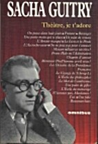 Théâtre, je t'adore by Sacha Guitry