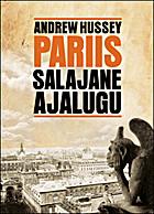 Pariis : salajane ajalugu by Andrew Hussey