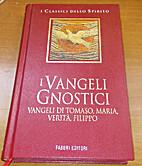 I vangeli gnostici: vangeli di Tomaso,…
