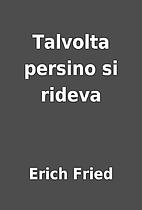 Talvolta persino si rideva by Erich Fried
