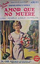 Amor que no muere by Rafael Pérez y Pérez