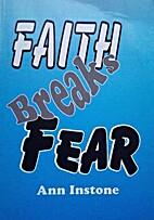 Faith breaks fear by Ann Instone