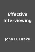 Effective Interviewing by John D. Drake