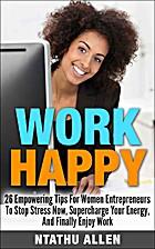 Work Happy!: 26 Empowering Tips for Women…