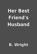 Her Best Friend's Husband by B. Wright