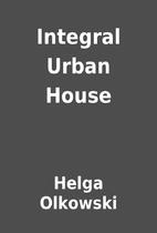 Integral Urban House by Helga Olkowski