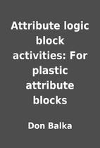 Attribute logic block activities: For…