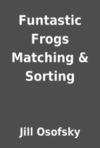 Funtastic Frogs Matching & Sorting by Jill…
