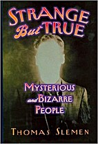 Strange But True: Mysterious and Bizarre…