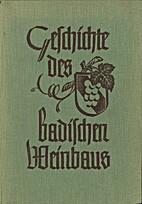Geschichte des badischen Weinbaus by Karl…