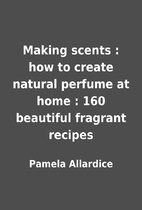 Making scents : how to create natural…