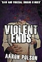 Violent Ends: Horror Stories by Aaron Polson