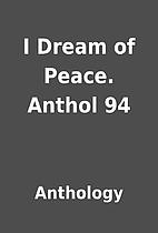 I Dream of Peace. Anthol 94 by Anthology