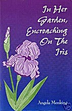 In Her Garden, Encroaching On The Iris by…