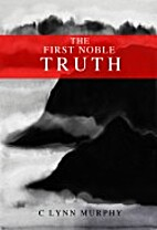 The First Noble Truth by C Lynn Murphy