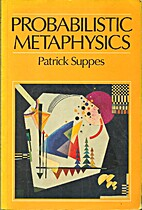 Probabilistic Metaphysics by Patrick Suppes