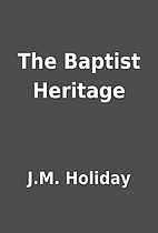 The Baptist Heritage by J.M. Holiday